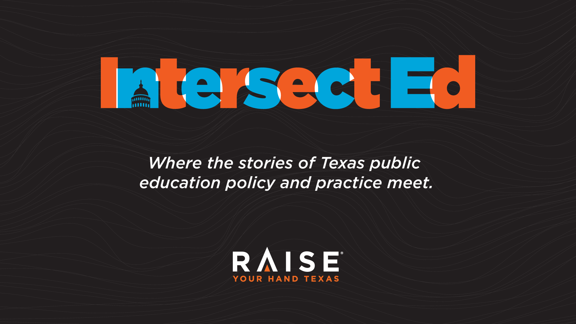 [Partner Program] Intersect Ed, where the stories of Texas public education policy and practice meet